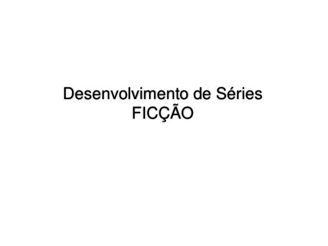 Desenvolvimento de Séries  FICÇÃO