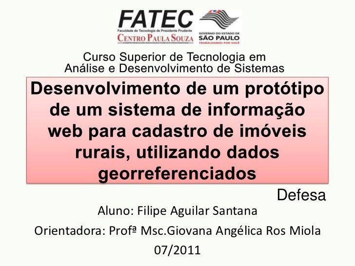 Defesa          Aluno: Filipe Aguilar SantanaOrientadora: Profª Msc.Giovana Angélica Ros Miola                     07/2011