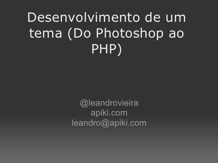 Processo completo de desenvolvimento de um tema (Do Photoshop ao PHP)