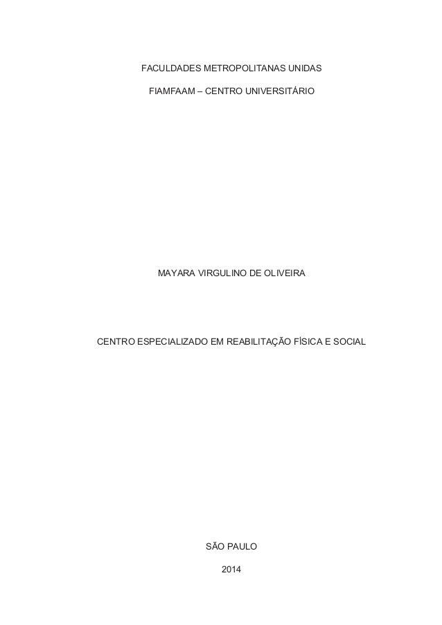 FACULDADES METROPOLITANAS UNIDAS  FIAMFAAM – CENTRO UNIVERSITÁRIO  MAYARA VIRGULINO DE OLIVEIRA  CENTRO ESPECIALIZADO EM R...