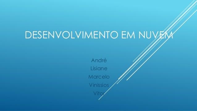 DESENVOLVIMENTO EM NUVEM André Lisiane Marcelo Vinissios Vitor