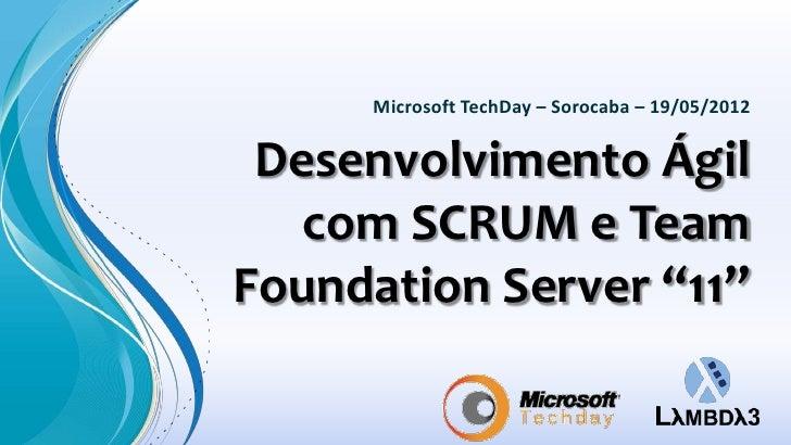 """Microsoft TechDay – Sorocaba – 19/05/2012 Desenvolvimento Ágil   com SCRUM e TeamFoundation Server """"11"""""""