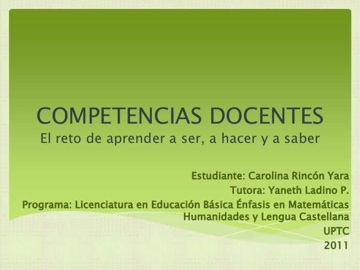 COMPETENCIAS DOCENTES   El reto de aprender a ser, a hacer y a saber                                  Estudiante: Carolina...