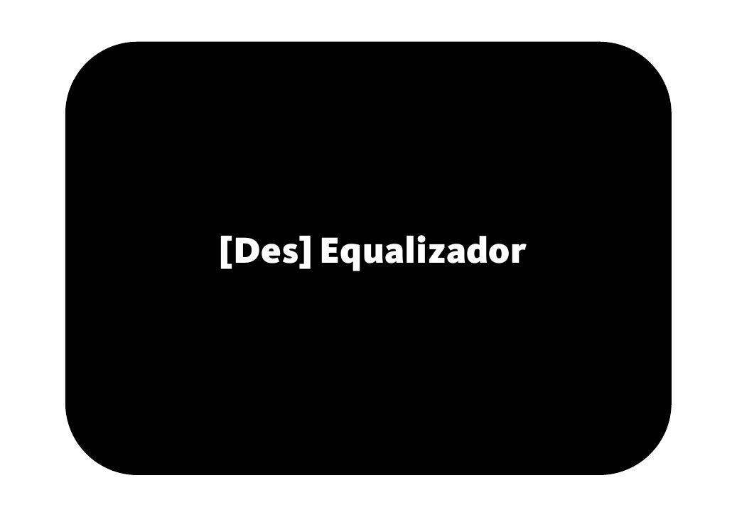 [Des] equalizador
