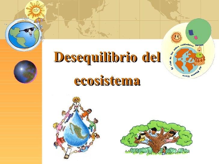 Desequilibrio del ecosistema  ...