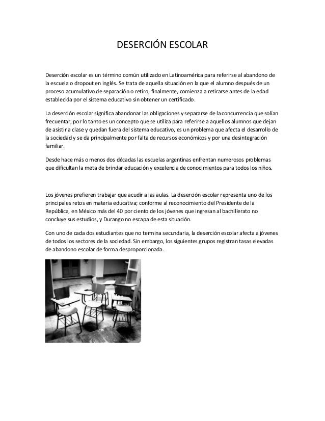 DESERCIÓN ESCOLAR Deserción escolar es un término común utilizado en Latinoamérica para referirse al abandono de la escuel...