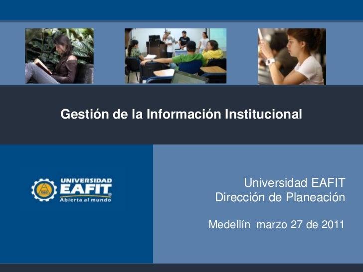 Gestión de la Información Institucional                             Universidad EAFIT                        Dirección de ...