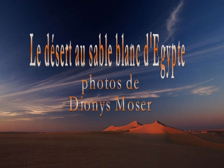 Le désert au sable blanc d'Egypte photos de  Dionys Moser