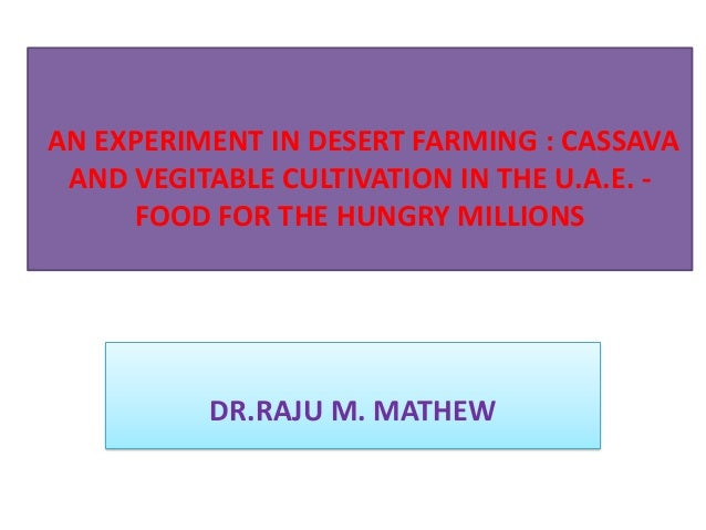 AN EXPERIMENT IN DESERT FARMING : CASSAVA AND VEGITABLE CULTIVATION IN THE U.A.E. FOOD FOR THE HUNGRY MILLIONS  DR.RAJU M....