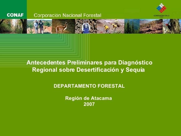 Antecedentes Preliminares para Diagnóstico Regional sobre Desertificación y Sequía   DEPARTAMENTO FORESTAL Región de Ataca...
