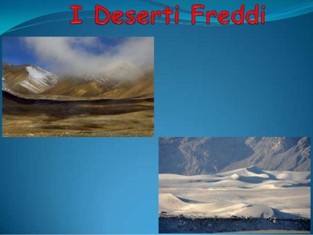 Deserto Freddo: Caratteristiche Nei deserti freddi si riscontrano forti escursioni termiche annue(nel mese più freddo si p...