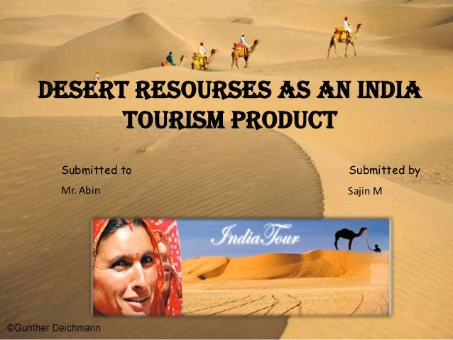 DESERT RESOURSES AS AN INDIA      TOURISM PRODUCT Submitted to         Submitted by Mr. Abin             Sajin M