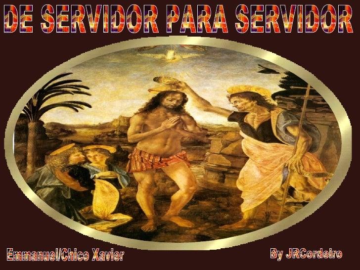 DE SERVIDOR PARA SERVIDOR Emmanuel/Chico Xavier By JRCordeiro