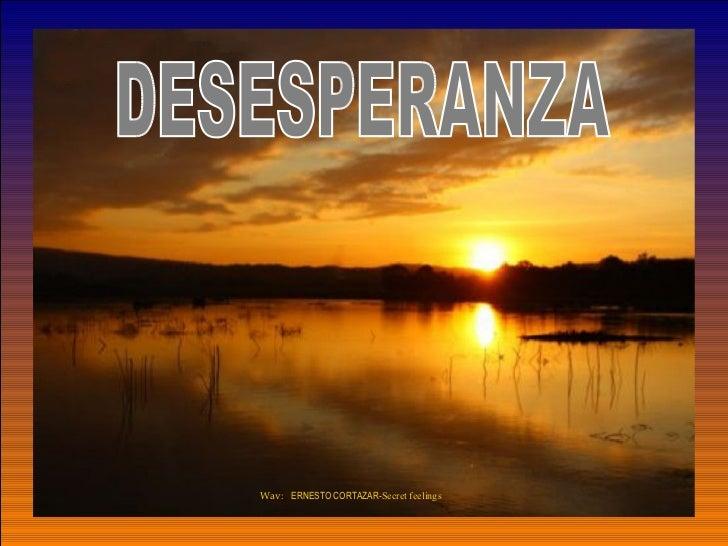 DESESPERANZA Wav:  ERNESTO CORTAZAR- Secret feelings