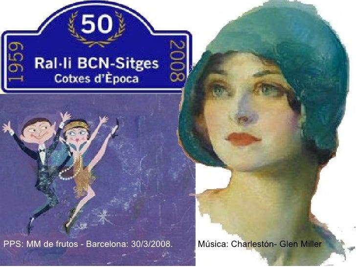 PPS: MM de frutos - Barcelona: 30/3/2008.   Música: Charlestón- Glen Miller