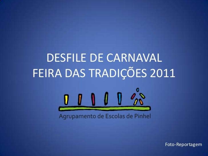 DESFILE DE CARNAVALFEIRA DAS TRADIÇÕES 2011<br />Foto-Reportagem<br />