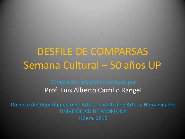 DESFILE DE COMPARSASSemana Cultural – 50 años UP<br />Compilación fotográfica realizada por <br />Prof. Luis Alberto Carri...