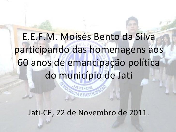 E.E.F.M. Moisés Bento da Silvaparticipando das homenagens aos 60 anos de emancipação política        do município de Jati ...