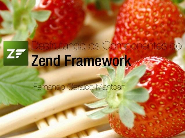 Desfrutando os Componentes do Zend Framework Fernando Geraldo Mantoan