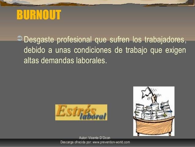 Autor: Vicente D´Ocon Descarga ofrecida por: www.prevention-world.com BURNOUT  Desgaste profesional que sufren los trabaj...