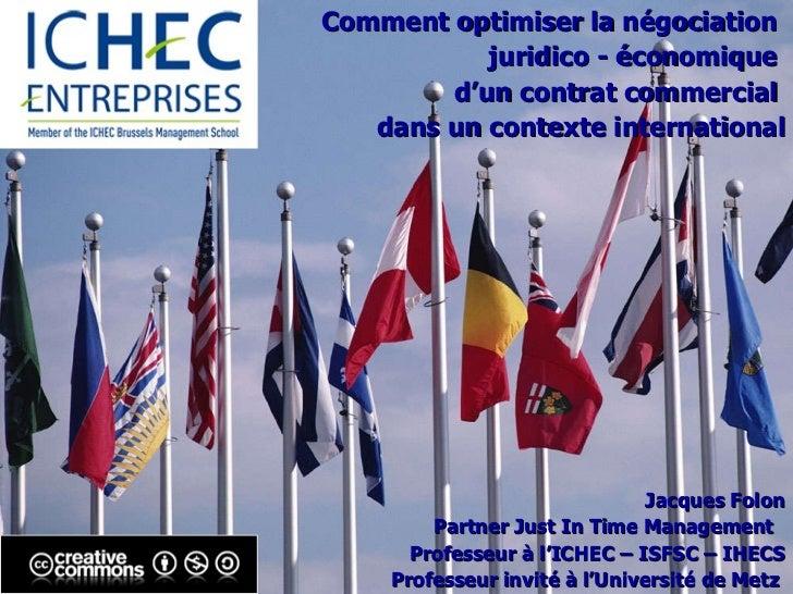 <ul><li>Comment optimiser la négociation  </li></ul><ul><li>juridico - économique  </li></ul><ul><li>d'un contrat commerci...