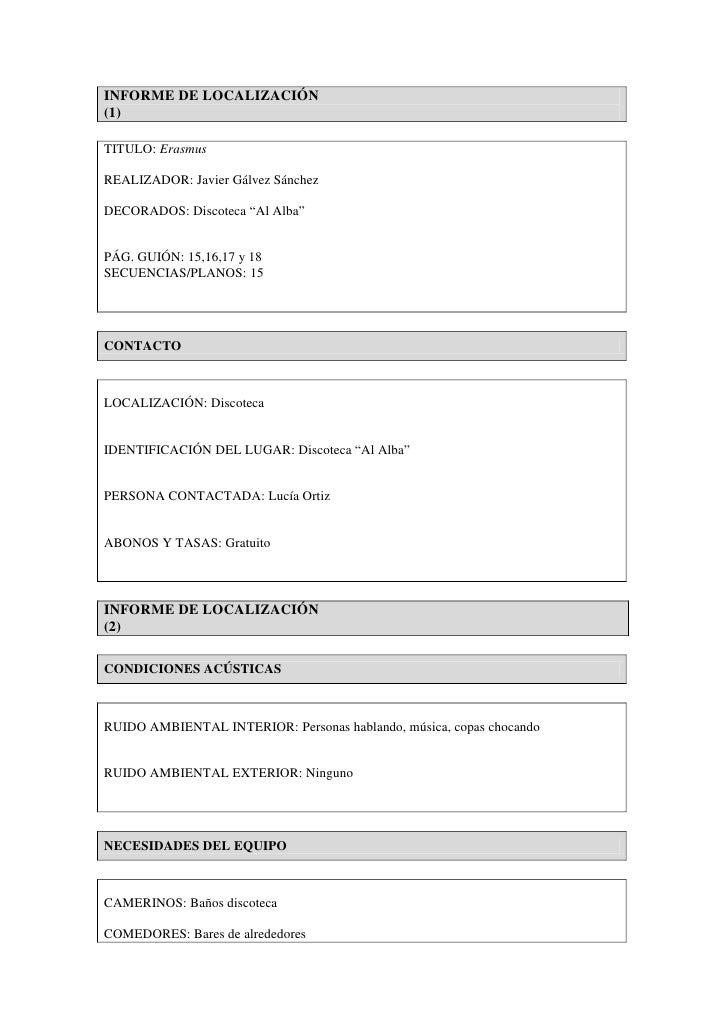 "INFORME DE LOCALIZACIÓN(1)TITULO: ErasmusREALIZADOR: Javier Gálvez SánchezDECORADOS: Discoteca ""Al Alba""PÁG. GUIÓN: 15,16,..."