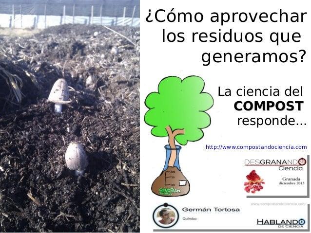 ¿Cómo aprovechar los residuos que generamos? La ciencia del COMPOST responde... http://www.compostandociencia.com
