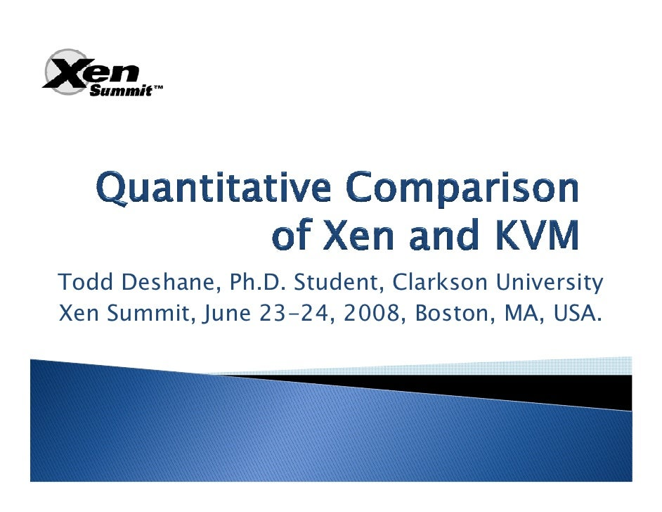 Todd Deshane, Ph.D. Student, Clarkson University Xen Summit, June 23-24, 2008, Boston, MA, USA.