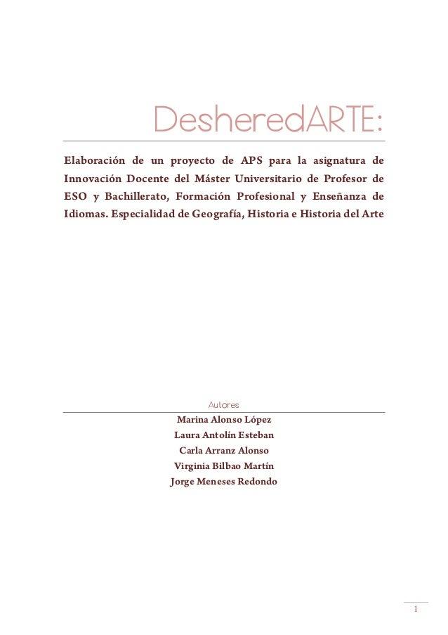 1 DesheredARTE: Elaboración de un proyecto de APS para la asignatura de Innovación Docente del Máster Universitario de Pro...