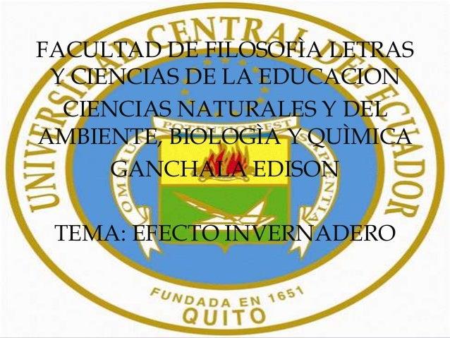 FACULTAD DE FILOSOFÌA LETRASY CIENCIAS DE LA EDUCACIONCIENCIAS NATURALES Y DELAMBIENTE, BIOLOGÌA Y QUÌMICAGANCHALA EDISONT...