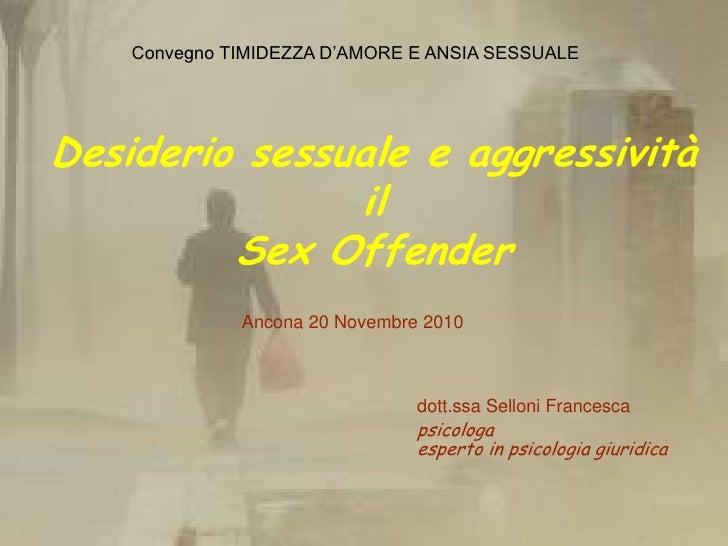 Convegno TIMIDEZZA D'AMORE E ANSIA SESSUALEDesiderio sessuale e aggressività               il         Sex Offender        ...