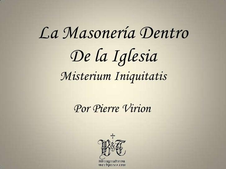 La Masonería Dentro<br />De la Iglesia<br />MisteriumIniquitatis<br />Por Pierre Virion<br />