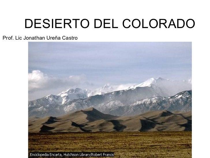 DESIERTO DEL COLORADOProf. Lic Jonathan Ureña Castro