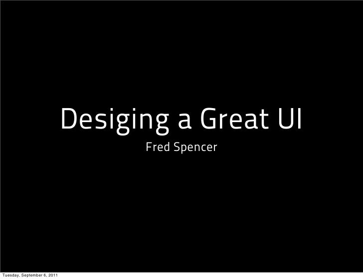 Desiging a Great UI                                   Fred SpencerTuesday, September 6, 2011