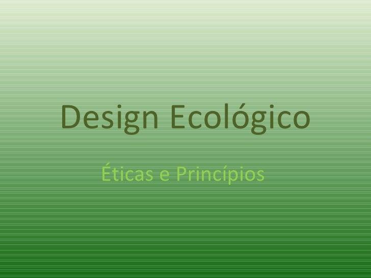 Design Ecológico Éticas e Princípios