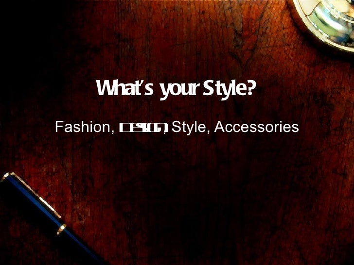 What's your Style? Fashion,  Design , Style, Accessories