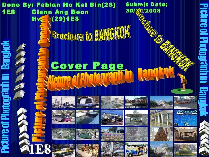 Cover Page Done By: Fabian Ho Kai Bin(28) 1E8 Glenn Ang Boon Hwee(29)1E8 Submit Date: 30/07/2008 Picture of Photograph in ...