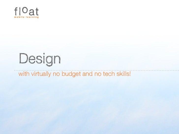 Designwith virtually no budget and no tech skills!