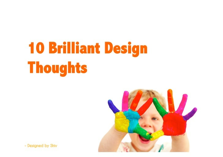 10 Brilliant Design Thoughts- Designed by Shiv
