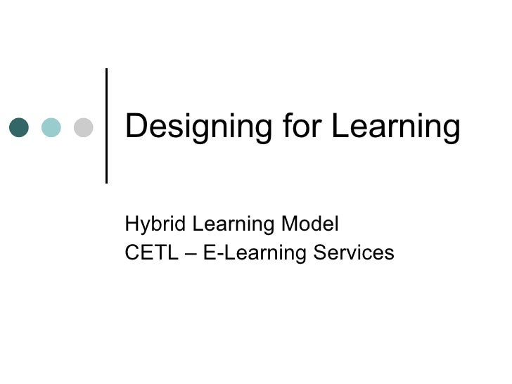 Designing for Learning - the Hybrid Learning Model