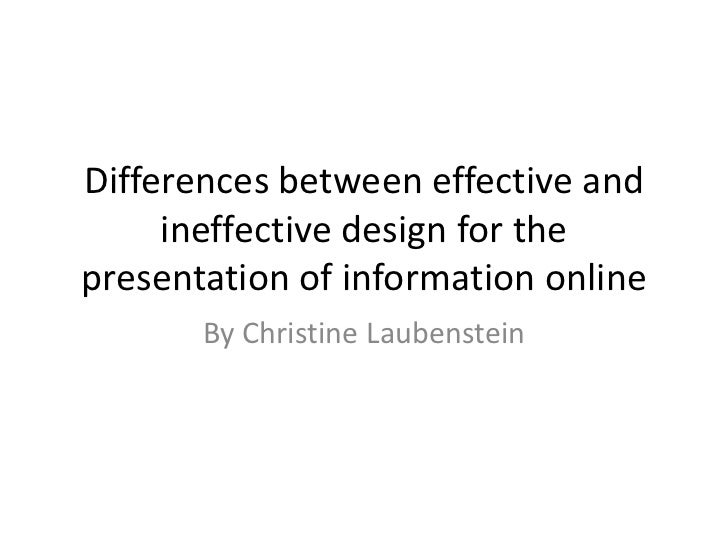 Differences between effective and ineffective design for the presentation of information online<br />By Christine Laubenst...