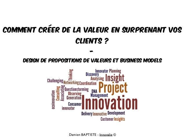 Damien BAPTISTE - Innovalie © Comment créer de la valeur en surprenant vos clients ? - Design de propositions de valeurs e...