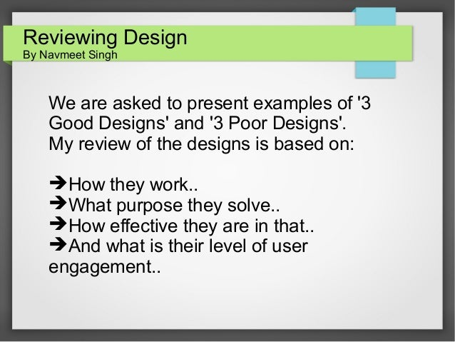 Reviewing Design By Navmeet Singh  We are asked to present examples of '3 Good Designs' and '3 Poor Designs'. My review of...