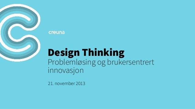 Design Thinking  Problemløsing og brukersentrert innovasjon 21. november 2013