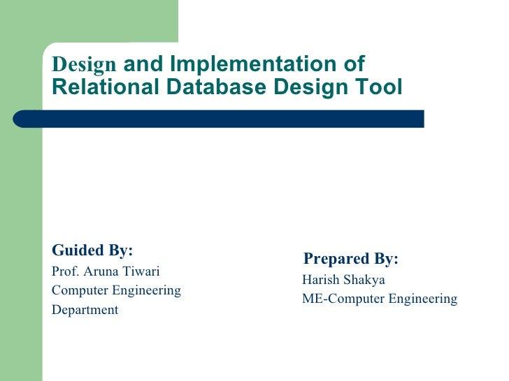 Design  and Implementation of Relational Database Design Tool <ul><li>Guided By: </li></ul><ul><li>Prof. Aruna Tiwari </li...