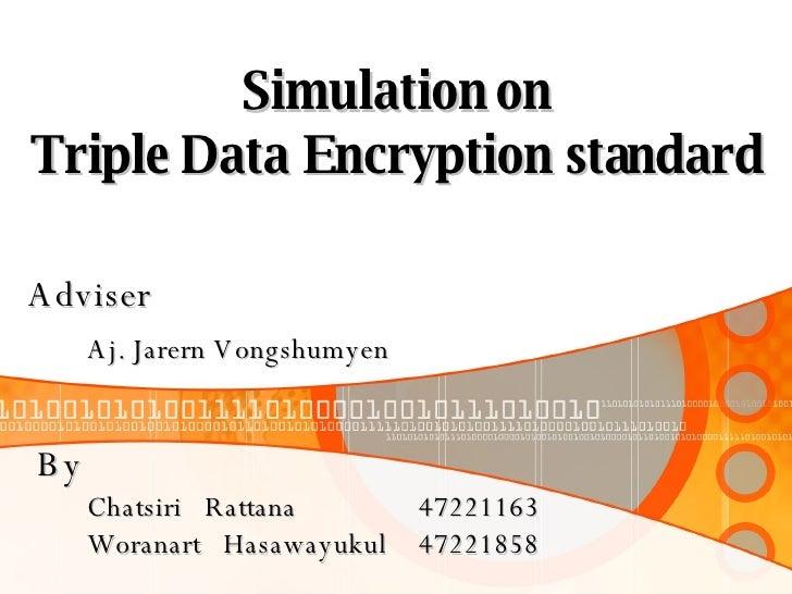 Simulation on Triple Data Encryption standard Adviser Aj. Jarern Vongshumyen By Chatsiri  Rattana   47221163   Woranart  H...