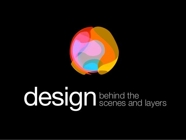 Design behind scenes and layers
