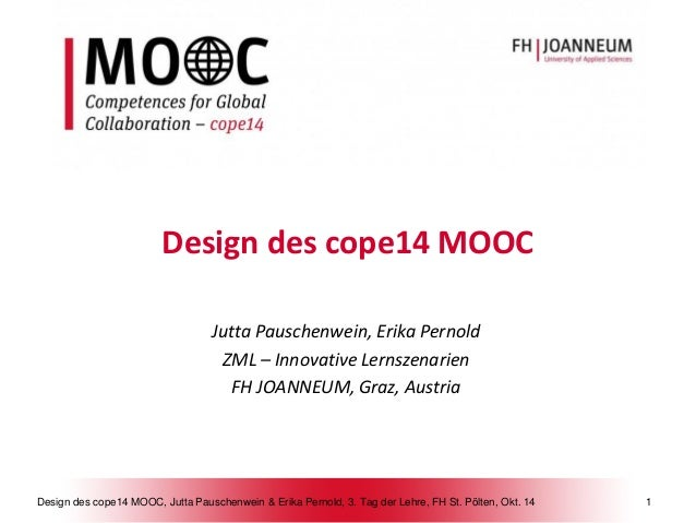 Design des cope14 MOOC, Jutta Pauschenwein & Erika Pernold, 3. Tag der Lehre, FH St. Pölten, Okt. 14 1  Design des cope14 ...
