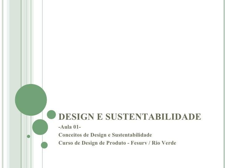 DESIGN E SUSTENTABILIDADE -Aula 01-  Conceitos de Design e Sustentabilidade Curso de Design de Produto - Fesurv / Rio Verde
