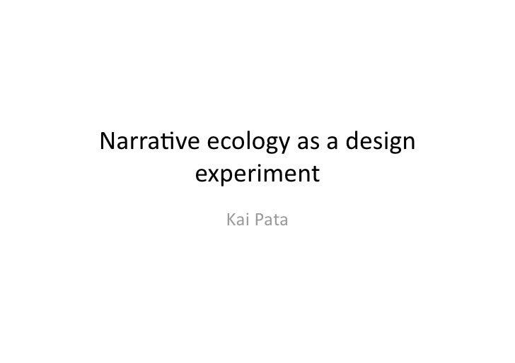 Narra$veecologyasadesign         experiment            KaiPata